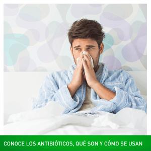 Conoce los antibióticos, qué son y cómo se usan