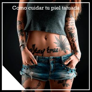 Cómo cuidar tu piel tatuada